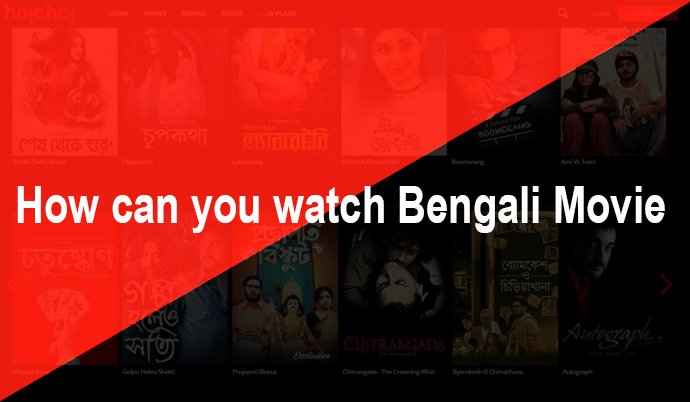 How can you watch Bengali Movie